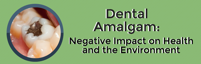 Dental Amalgam: Negative Impact on Health and the Environment