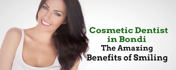 Cosmetic Dentist in Bondi – The Amazing Benefits of Smiling