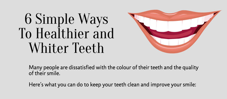6 Simple Ways To Healthier and Whiter Teeth