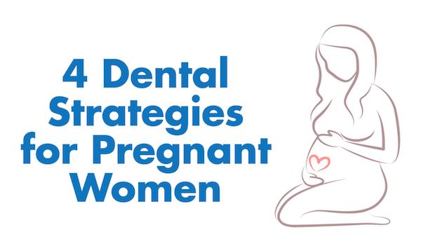4 Dental Tips for Pregnant Women