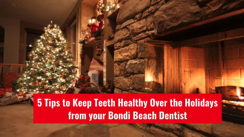 5 Tips To Keep Teeth Healthy Over The Holidays From Your Bondi Dentist